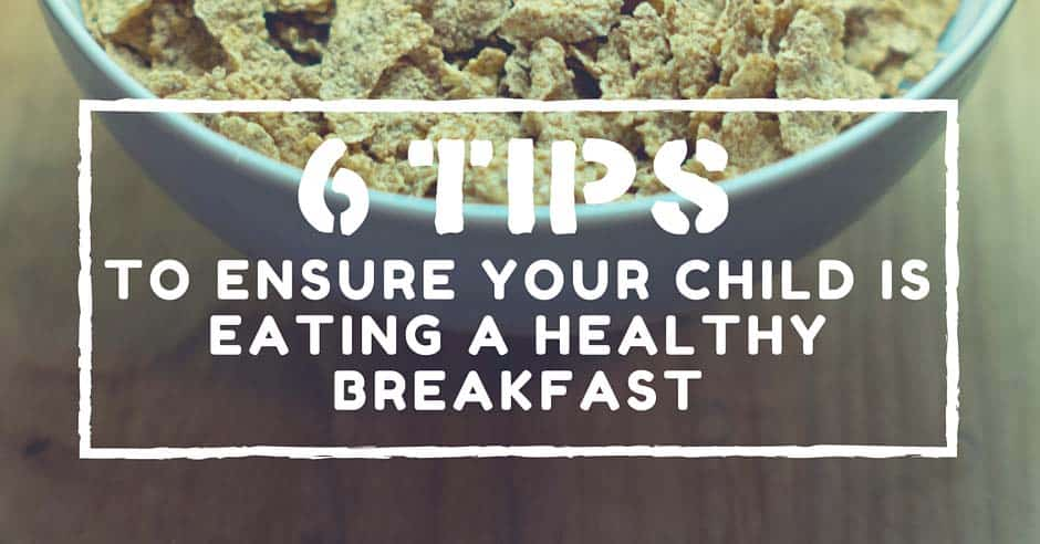 6 Tips to Ensure Your Child Is Eating a Healthy Breakfast Blog