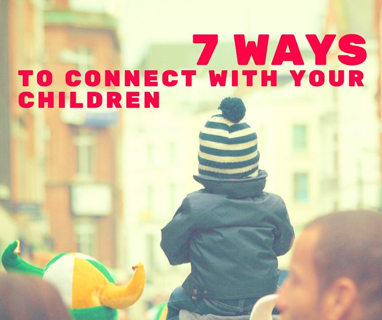 7 Ways to Connect with Your Children Graphic