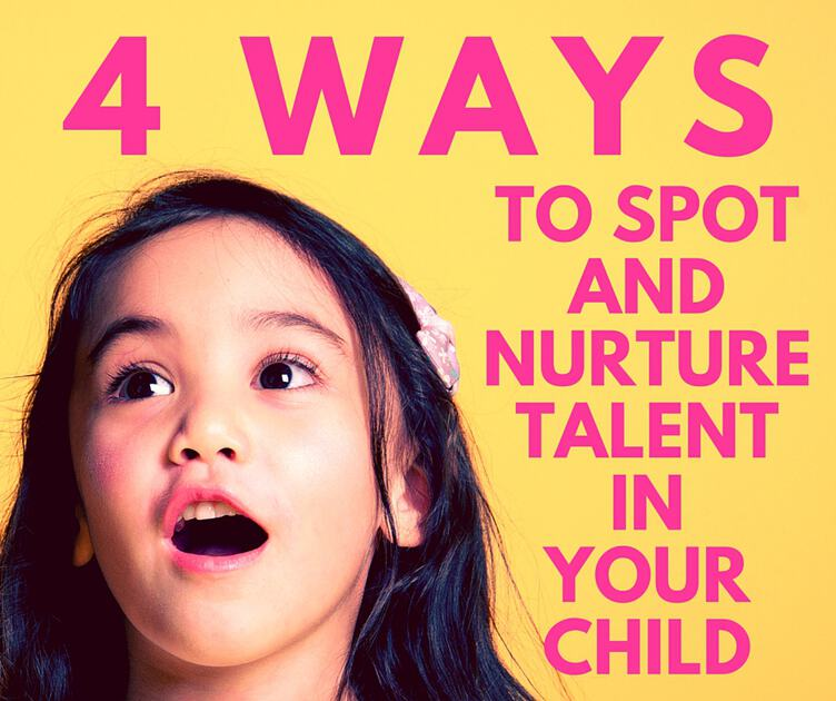 4 Ways to Spot and Nurture Talent in You Child