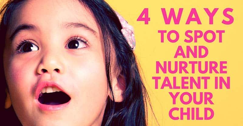 4 Ways to Spot & Nurture Talent In Your Child
