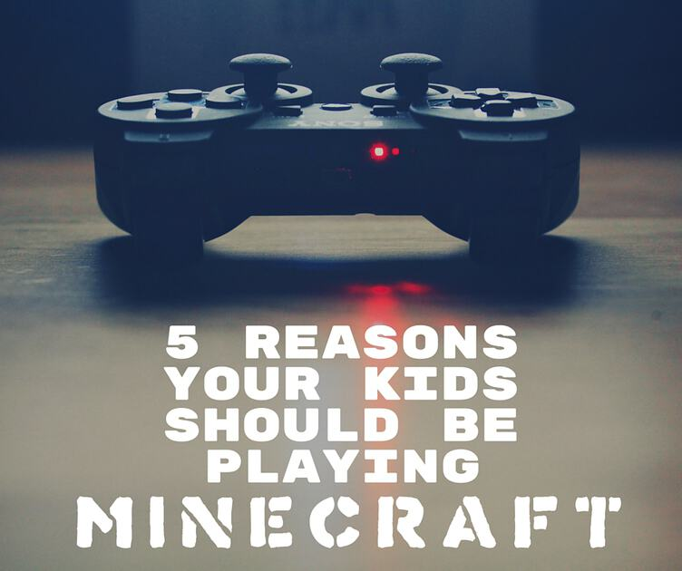 5 Reasons Your Kids Should Be Playing Minecraft