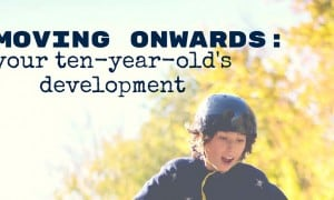 Moving Onwards Yout Ten Year Olds Development Blog