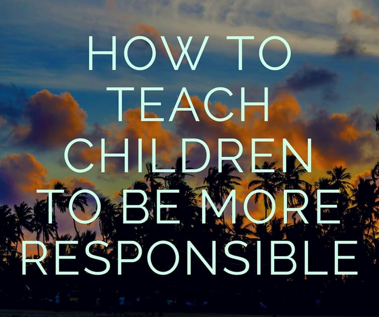 How to Teach Your Child to Be More Responsible | Parenting ...