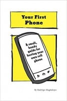 Your First Phone: A Small Handy Guide for Kids Getting Their First Cell Phone