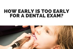How Early Is Too Early for a Dental Exam- (3)