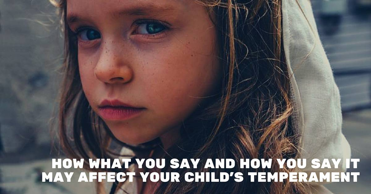 How What You Say and How You Say It May Affect Your Child's Temperament