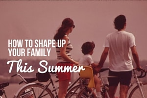How to Shape Up Your Family This Summer (6)