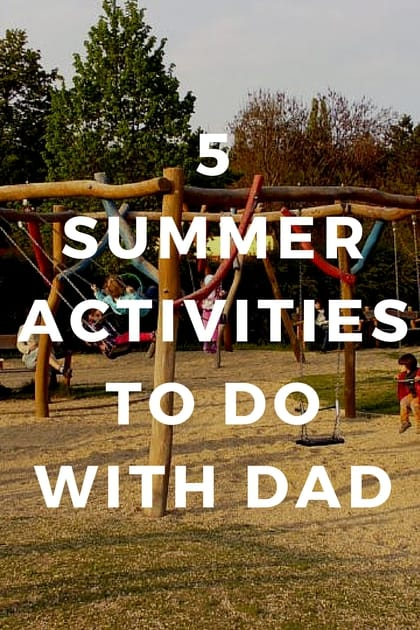 5 summer activities to do with dad