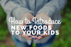 How to Introduce New Foods to Your Kids (5)