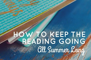 How to Keep the Reading Going All Summer Long (5)