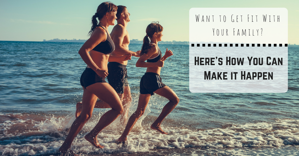 Want to Get Fit With Your Family- Here's How You Can Make it Happen (1)