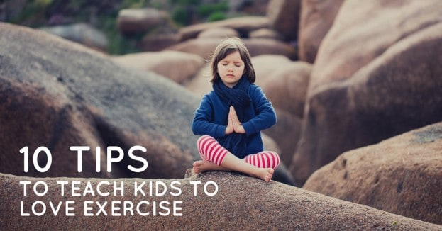 10 Tips to Teach Kids to Love Exercise