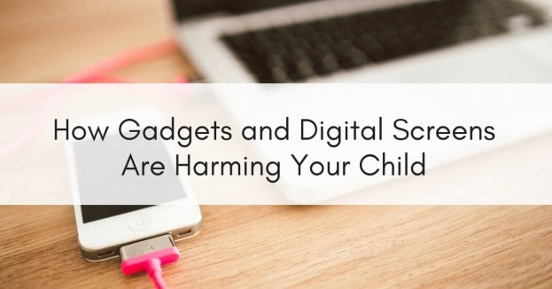 How Gadgets and digital screens are harming your child