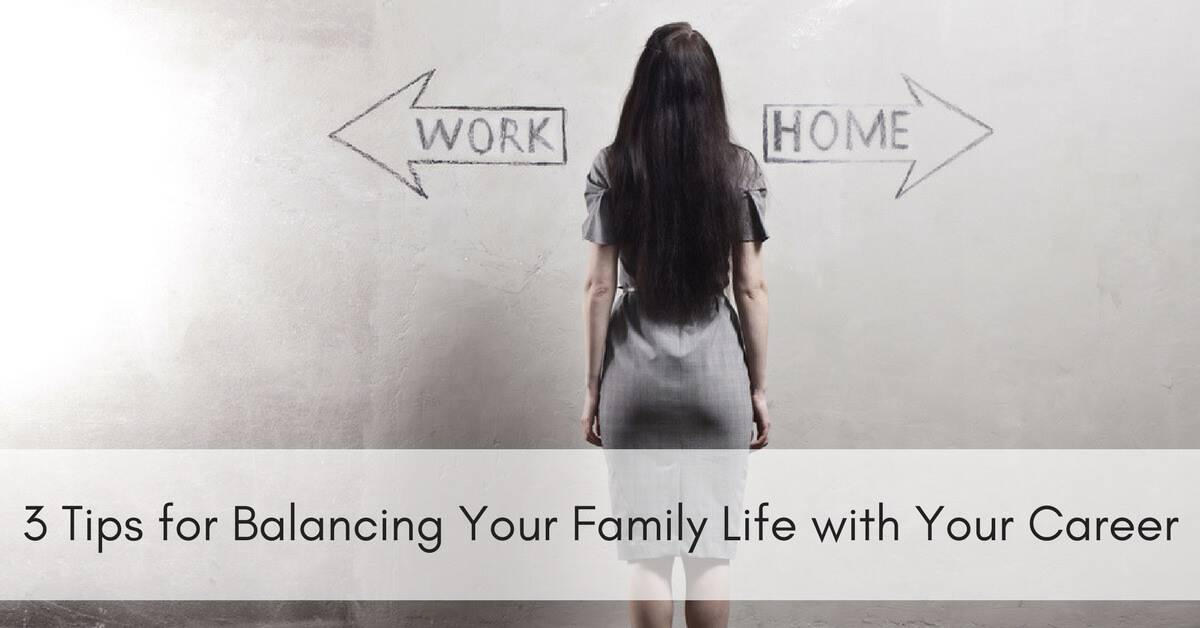 3 Tips For Balancing Your Family Life With Your Career_mini  Life Career