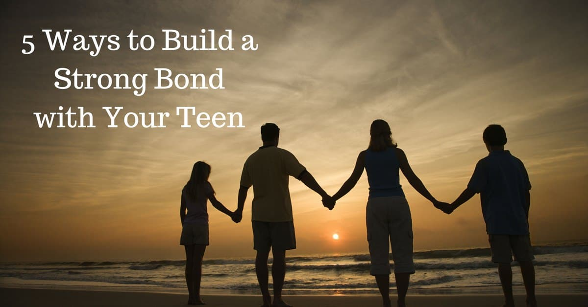 5 Ways to Build a Strong Bond with Your Teen | Parenting Today
