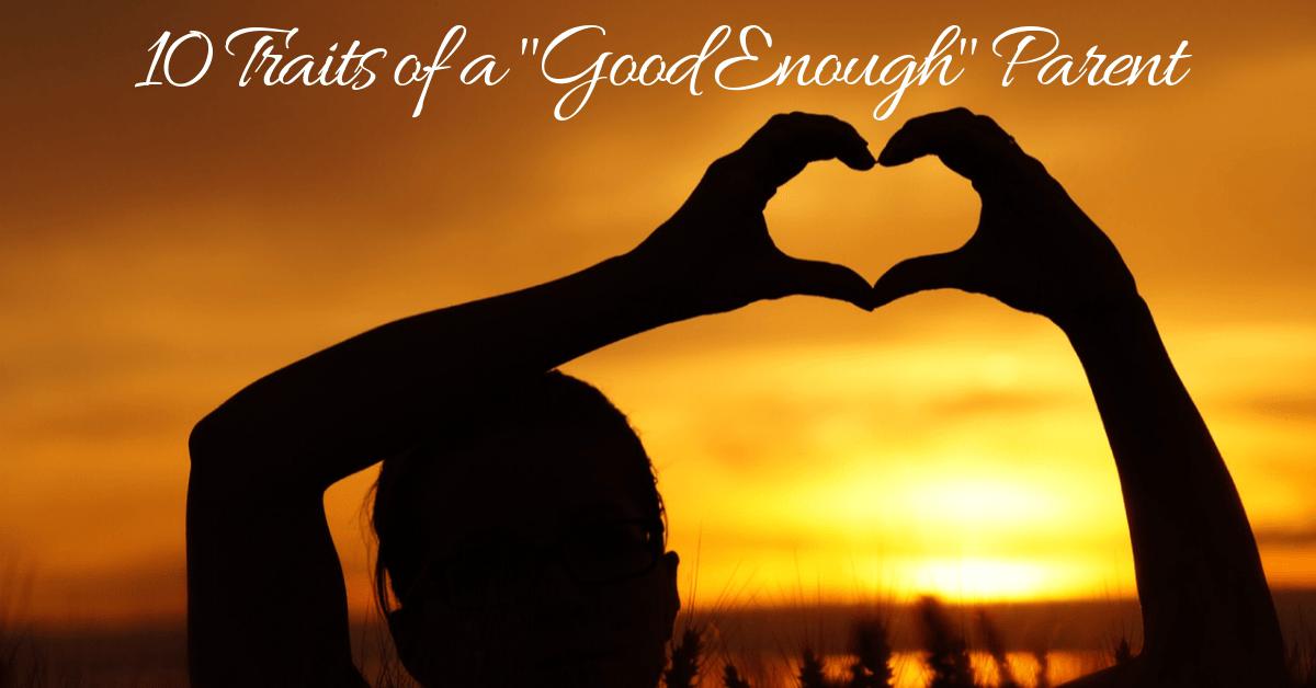 10 Traits of a _Good Enough_ Parent (2)