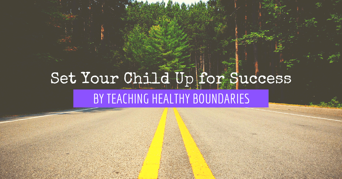 Set Your Child Up for Success by Teaching Healthy Boundaries